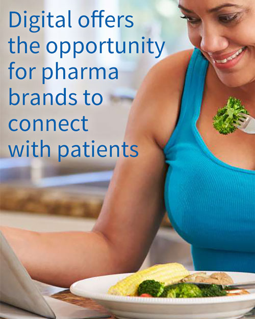 Digital offers the opportunity for pharma brands to connect with patients