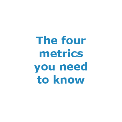 The four metrics you need to know